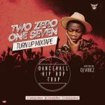 MIXTAPE: DJ Vibez – Two Zero One Seven (Turn Up Mix) || @deejayvibez