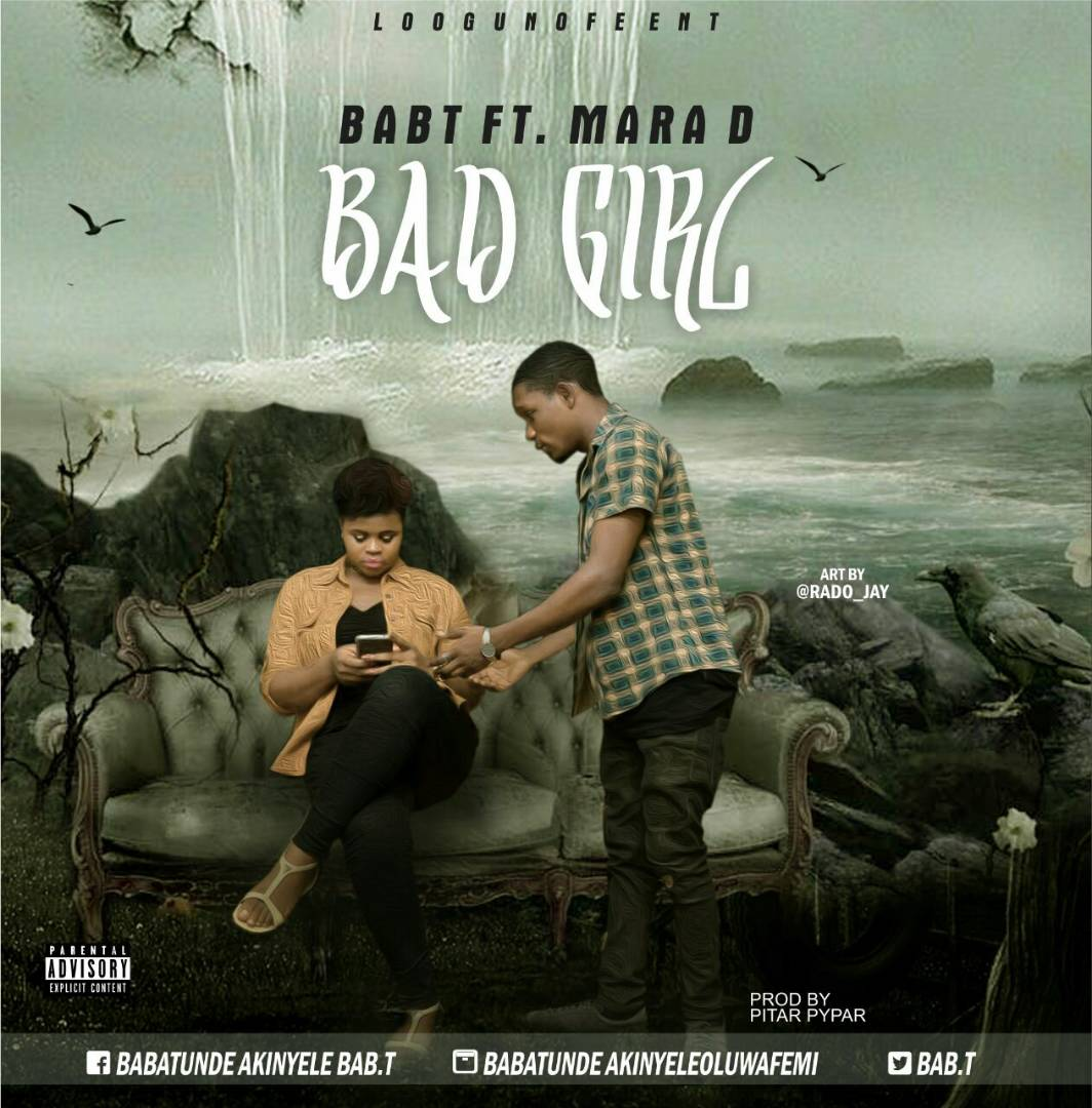 MUSIC: Bab T Ft. Mara D - Bad Girl (Prod. By Pitar Pypar)