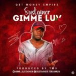 MUSIC: Sustainer – Gimme Luv (Prod. By TMS)