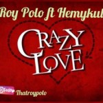 MUSIC: Roy Polo – Crazy Love ft Hemykul