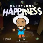 MUSIC: Harrysong – Happiness (Prod. by Yung Alpha)
