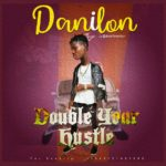 MUSIC: Danilon – Double Your Hustle