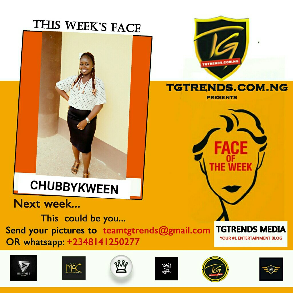 TGtrends Face Of The Week (Female) - Egbuwalo Oluwasemilogo Hannah (Chubbykween)
