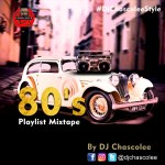 MIXTAPE: Dj Chascolee – 80's Playlist Mix cc @Djchascolee