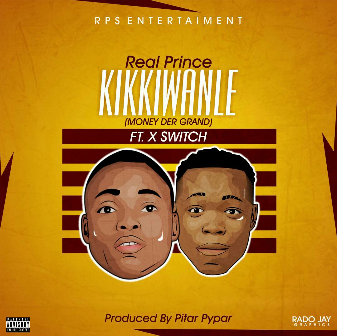 MUSIC: Real Prince - Kiki Wanle Ft. Xswitch (Prod. By Pitar Pypar)