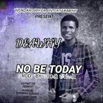 MUSIC: DeaWhy – No Be Today (Prod. By Pitar Pypar)