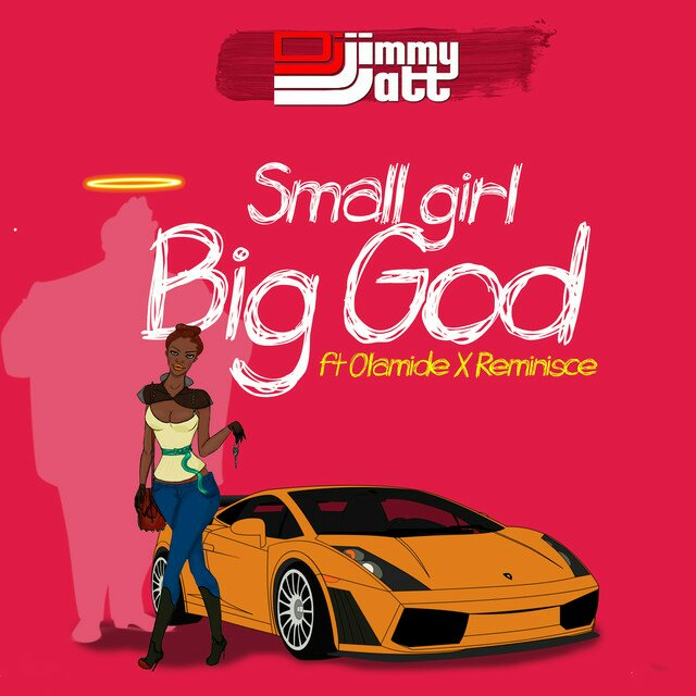 MUSIC: DJ Jimmy Jatt Ft. Olamide & Reminisce – Small Girl Big God