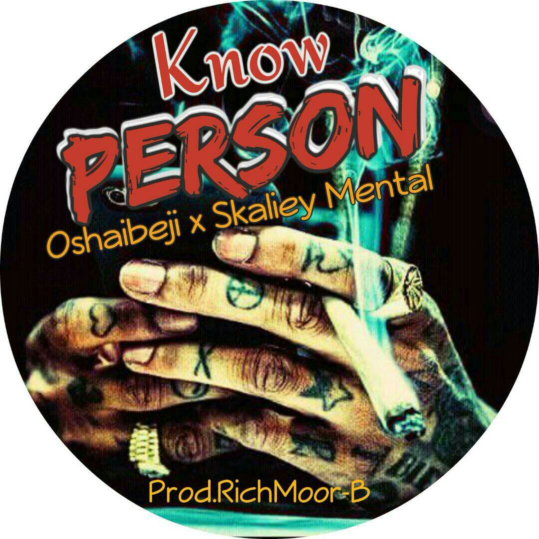 MUSIC: Oshaibeji - Know Person Ft. Skaliey Mental