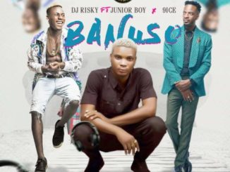 "DJ Risky Ft. Junior Boy x 9ice – ""Banuso"""