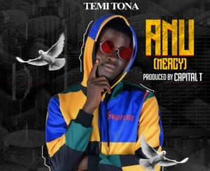 Temi Tona – Anu (Mercy) (Prod. Capital T)
