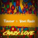 Flavour – Crazy Love Ft. Yemi Alade