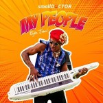 Small Doctor – My People [Eyin Temi]