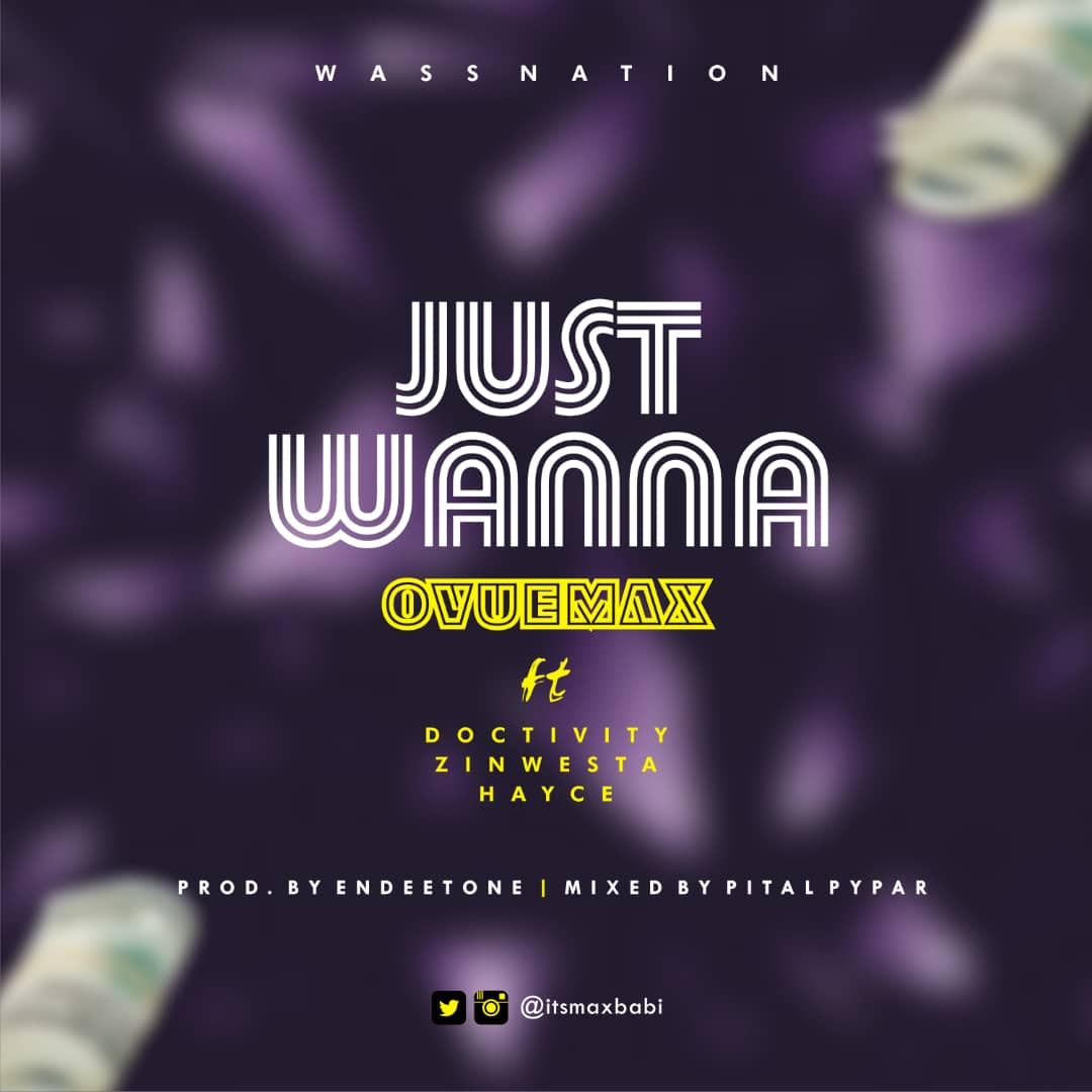 Ovuemax - Just Wanna ft. Doctivity, Zinwestta & Hayce + Kolobi ft. Maxiqueen