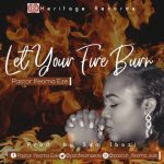 AUDIO & VIDEO: Pastor Ifeoma Eze – Let your Fire Burn