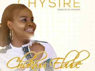 Music + Lyrics Video: Chysire - Chukwuebube