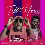 DJ Swagnowo – Tell You Ft. T Classic