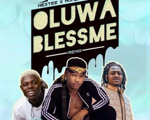 Nextee – Oluwa Bless Me (Remix) Ft. Idowest & Mohbad