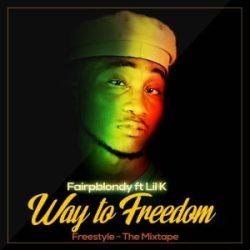 FairpBlondy Ft. Lil K - Way To Freedom