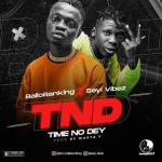Ballo Ranking – Time No Dey Ft. Seyi Vibez