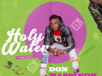 MP3: Don Massinoh – Holy Water (Prod. By SD)