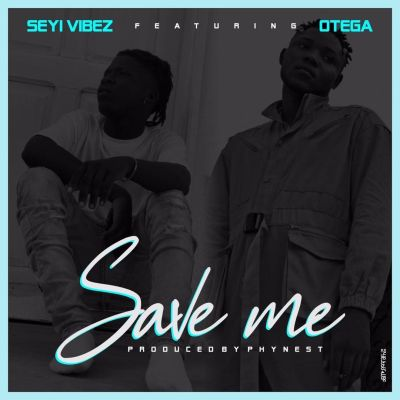 MP3: Seyi Vibez - Save Me Ft. Otega