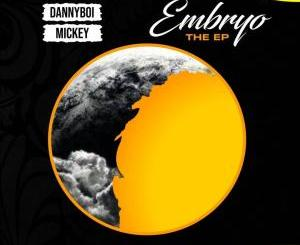Mickey X Dannyboi – Embryo EP