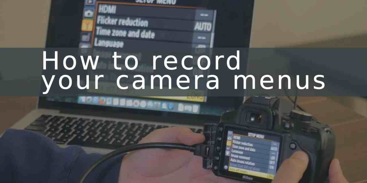 How to record your camera menus into a video