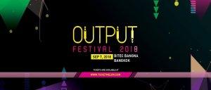 Output Festival Bangkok 2018! @ BITEC | Krung Thep Maha Nakhon | Thailand