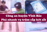Công an huyện Vĩnh Bảo: Phá nhanh vụ trộm cắp tài sản trong két sắt