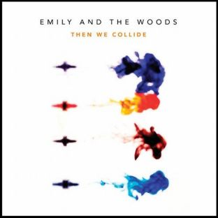 emily-and-the-woods-then-we-collide-ep