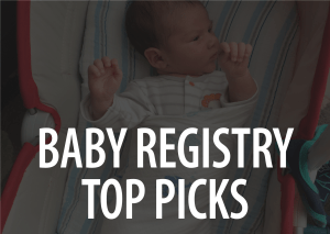 19 Fantastic Must Have Items For Your Baby Registry