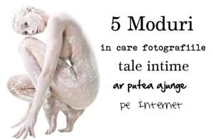 5 moduri in care fotografiile tale intime ar putea ajunge pe Internet