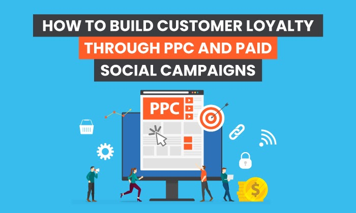 How to Build Customer Loyalty Through Paid Ad Campaigns
