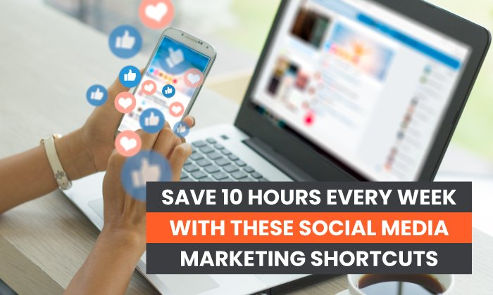 Save 10 Hours Every Week With these Social Media Marketing Shortcuts