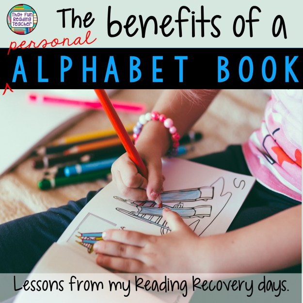 The benefits of a personal alphabet book - lessons from my Reading Recovery training | That Fun Reading Teacher #alphabet #letters #alphabetbook #kindergarten #phonics #personalalphabetbook #literacy #earlyliteracy #letterlearning #earlyed #reading #teaching