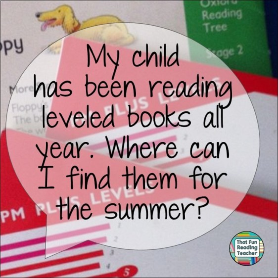 """""""My child has been reading leveled books all year. Where can I find them for the summer?"""""""
