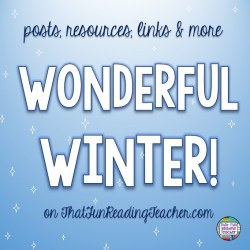 Winter literacy posts, resources and links on ThatFunReadingTeacher.com