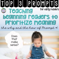 Teaching beginning readers to prioritize meaning: the why and the how of Prompt #1
