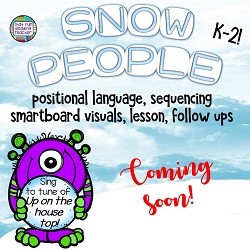 Coming Soon! Snow-themed positional language, sequencing smartboard lesson, visuals and follow-up for K-2s! $