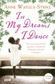 IN MY DREAMS I DANCE-AN INCREDIBLE STORY OF ANNE WAFULA STRIKE AGAINST ALL ODDS.
