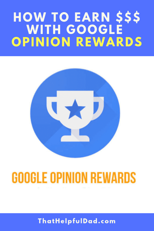 how to use google opinion rewards it s free money that helpful dad