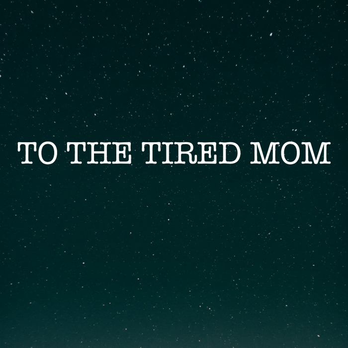 To the Tired Mom