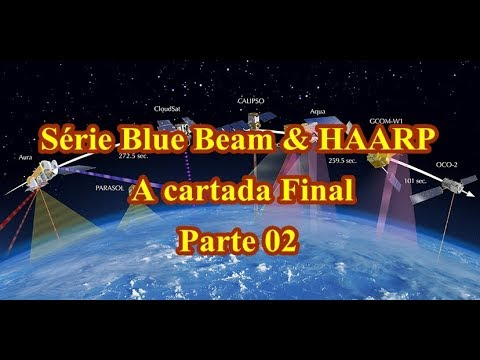 Série Blue Beam & HAARP – A cartada Final – Parte 02