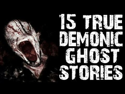 15 TRUE Terrifying Paranormal Demon & Ghost Stories ULTIMATE COMPILATION