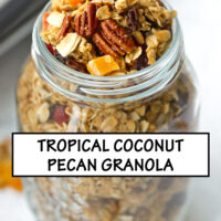 "Tilted top view of mason jar with granola. Text overlay ""Tropical Pecan Coconut Granola"", and ""Easy - Customizable - Refined Sugar Free""."