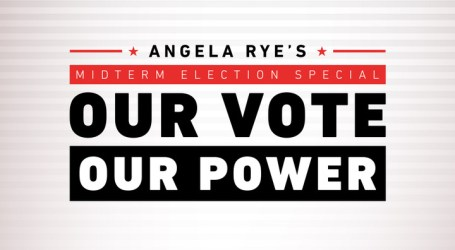 """Former First Lady Michelle Obama, Senator Corey Booker, Recording Artist Remy Ma, Activist Shaun King & More Join Angela Rye For Midterm Election Special """"Our Vote Our Power"""" Premiering Sunday, October 28 At 10:00 Pm Et/Pt"""