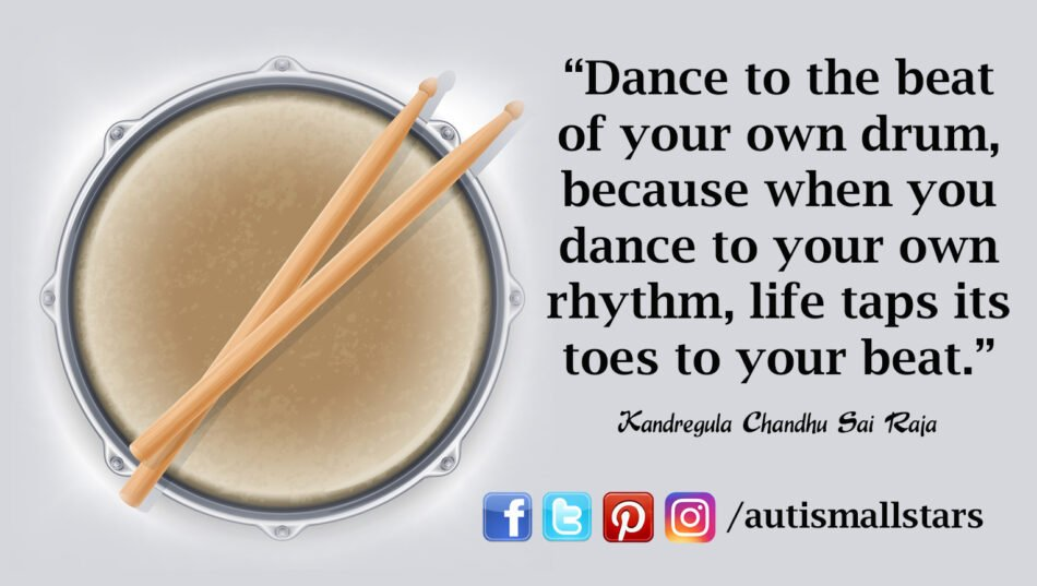"""Dance to the beat of your own drum, because when you dance to your own rhythm, life taps its toes to your beat."""" Kandregula Chandhu Sai Raja"""