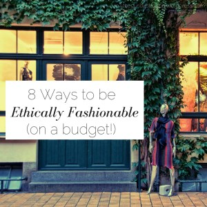 8 Ways To Be Ethically Fashionable | via The Curious Button blog