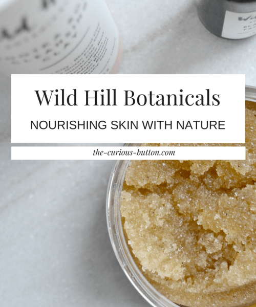 Wild Hill Botanicals - Nourishing Your Skin With Nature   The Curious Button
