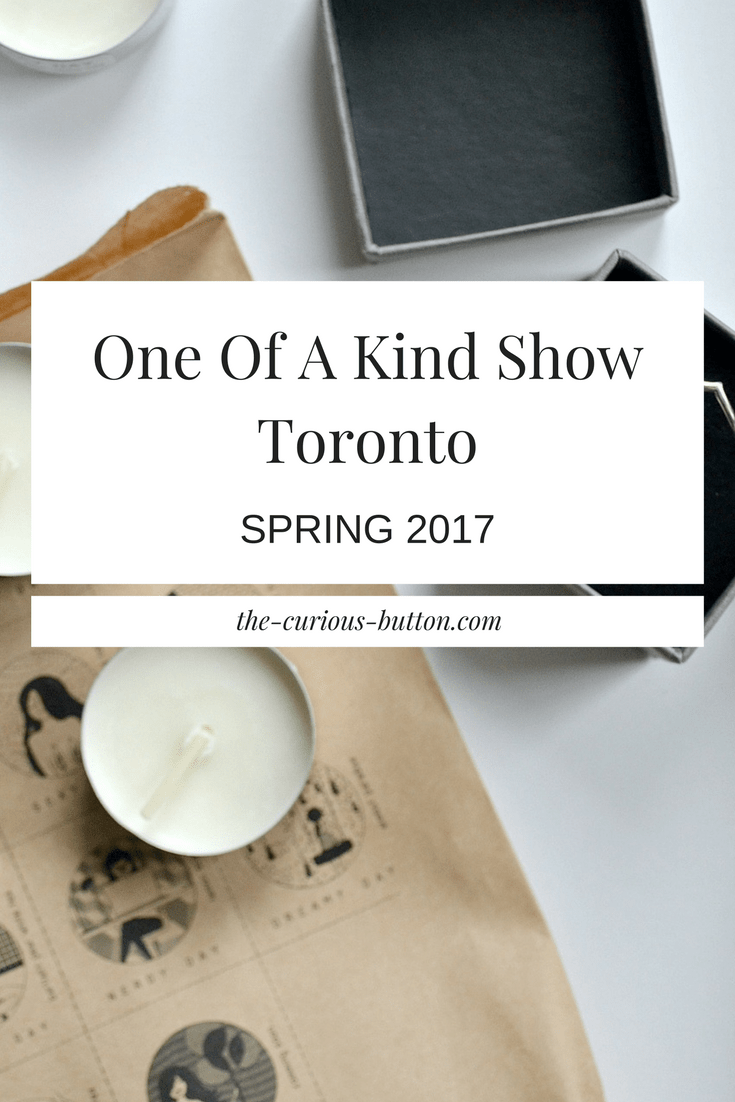 One Of A Kind Show Toronto Spring 2017 | The Curious Button
